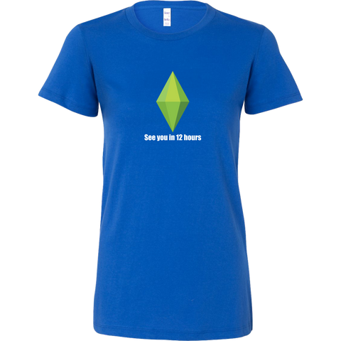 "The Sims ""See you in 12 hours"" Women's T-Shirt"