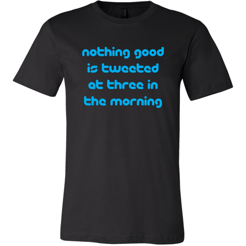 Nothing Good Is Tweeted at 3AM Men's T-Shirt