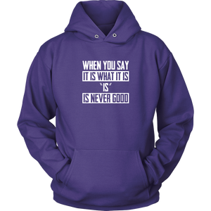 It Is What It Is (And that's never a good thing) Hoodie