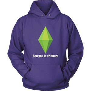 "The Sims ""See you in 12 hours"" Hoodie"