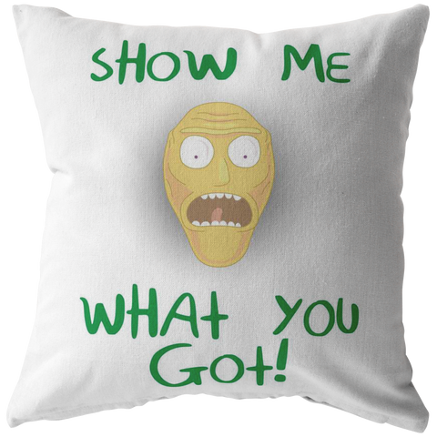 Rick and Morty Show Me What You Got Pillow