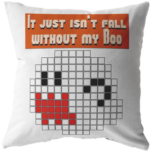 It Just Isn't Fall Without My Boo Pillow