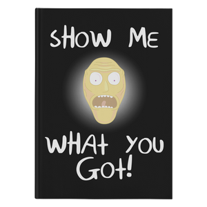 Rick and Morty Show Me What You Got Hardcover Journal