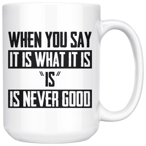 It Is What It Is (And that's never a good thing) Mug
