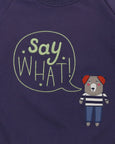 SAY WHAT ! SWEATSHIRT