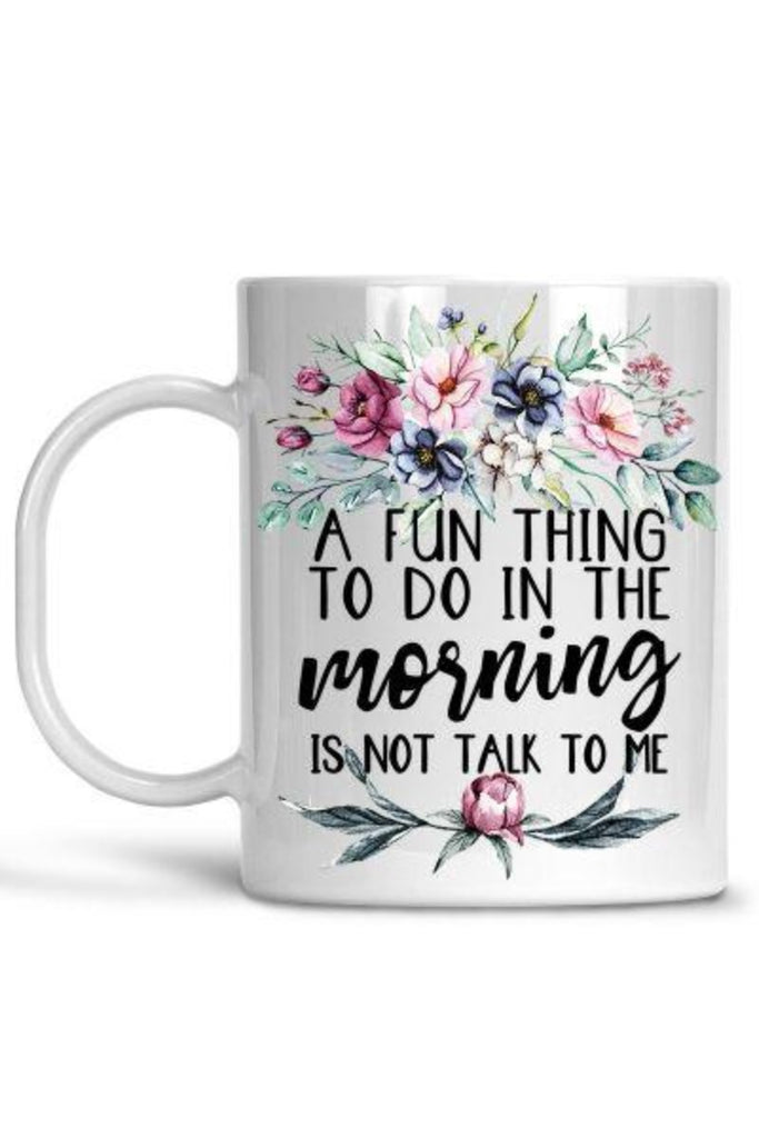 White A Fun Thing To Do In The Morning Is Not Talk To Me Mug