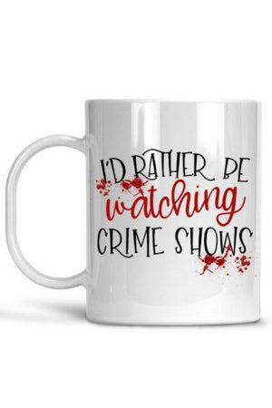 White I'd Rather Be Watching Crime Shows Mug