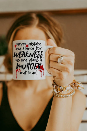 White Never Mistake My Silence For Weakness. No One Plans A Murder Out Loud Mug