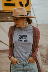 Women's Grey Probably Late For Something Shirt