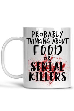 White Probably Thinking About Food Or Serial Killers Mug