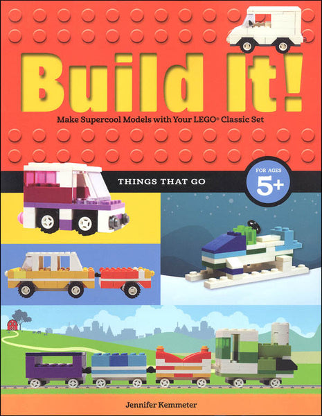 Build It! Things That Go - Make Super cool Models with Your Favorite LEGO Parts