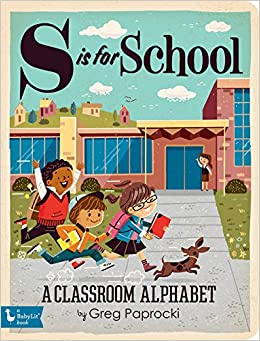S is for School: A Classroom Alphabet Board Book