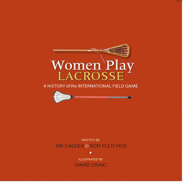 Women Play Lacrosse by Jim Calder & Ron Fletcher