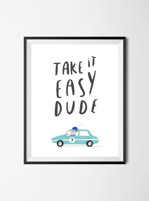 """Take it easy dude"" Print"