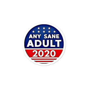 Any Sane Adult 2020 Funny Political Bubble-free stickers