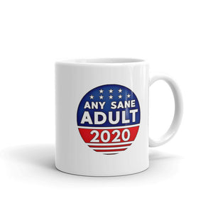 Any Sane Adult 2020 Funny Political Mug