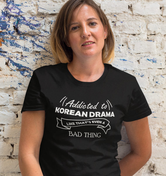 Addicted To KDrama As If Thats A Bad Thing T-Shirt Black