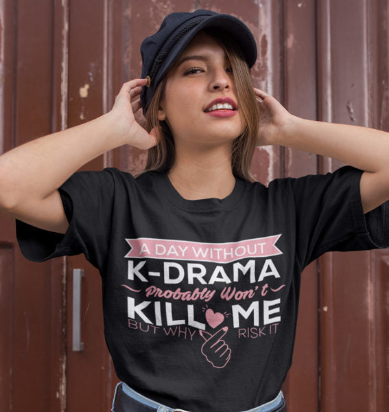 Day Without K-Drama Probably Won't Kill Me T-Shirt Black