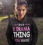 Its A Kdrama Thing You Wouldnt Understand Hoodie Black