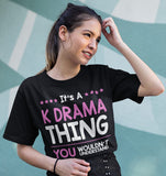 Its A Kdrama Thing You Wouldnt Understand T-Shirt Black