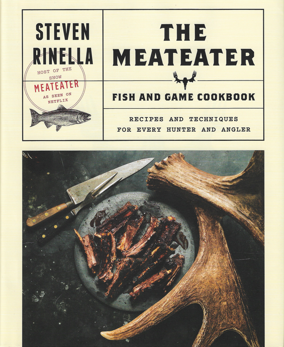 THE MEATEATER; Fish & Game Cookbook