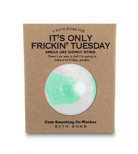 A Bathbomb for It's Only Frickin' Tuesday