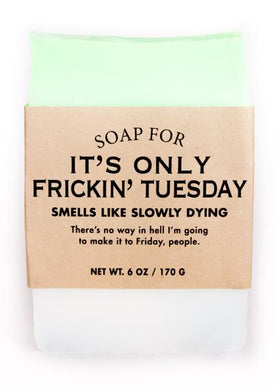 Soap for It's Only Frickin' Tuesday