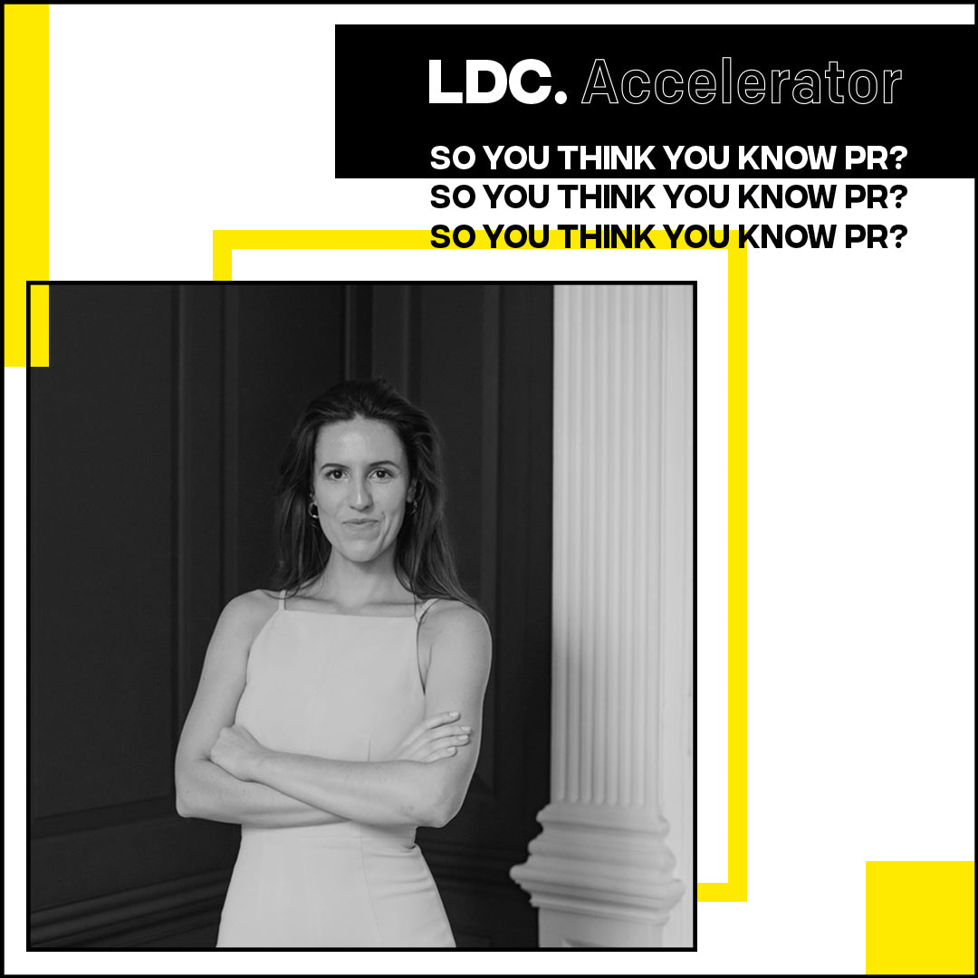 LONDON - LDC Accelerator x The Better Brand Consultant: So You Think You Know PR?, 11/03 @ 6.30pm