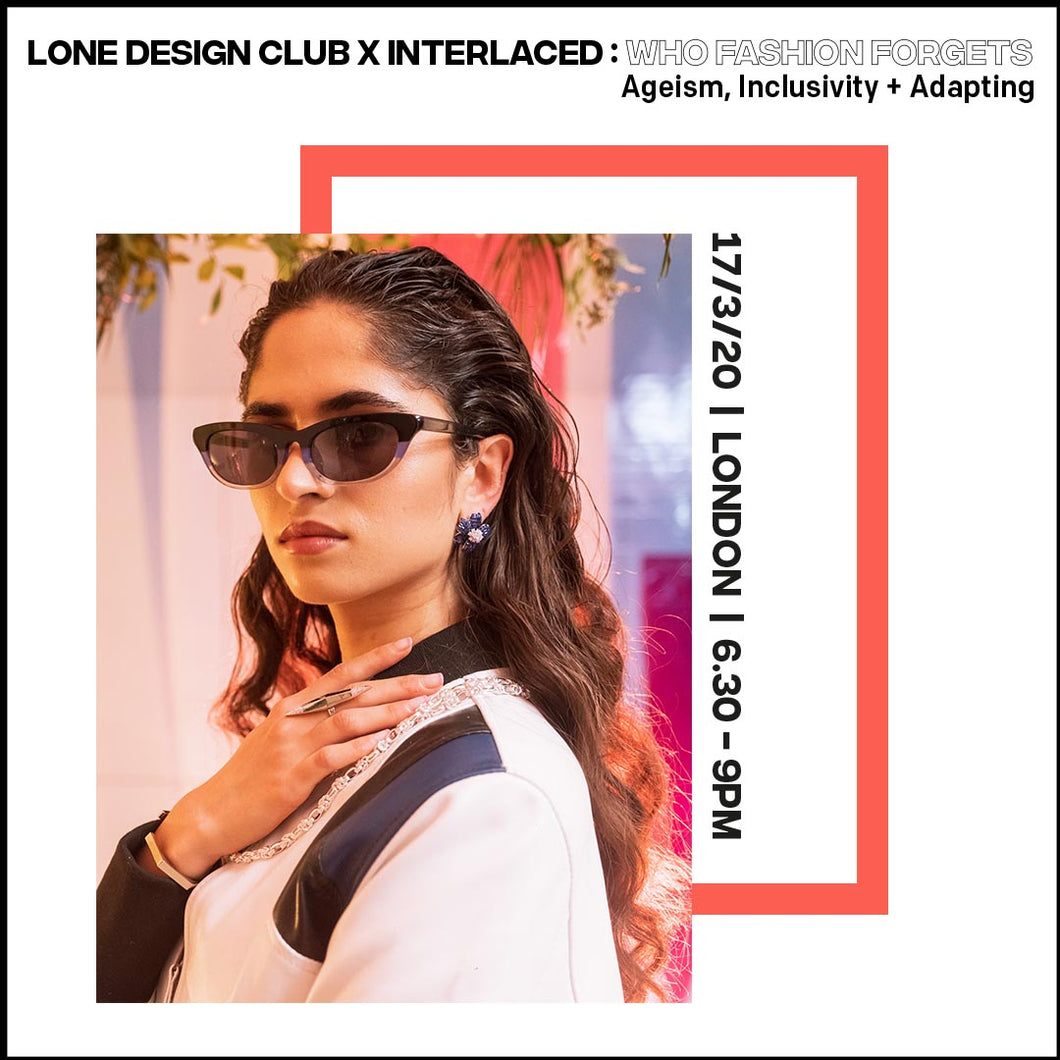 LDC x INTERLACED: Who Fashion Forgets - Ageism, Inclusivity + Adapting, 23/04 @ 7pm GMT