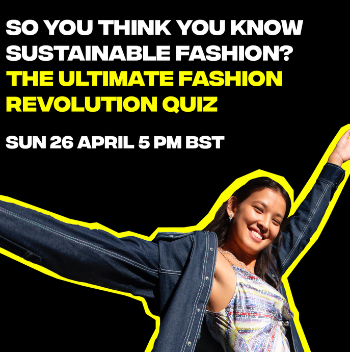 So You Think You Know Sustainable Fashion: The Ultimate Fashion Revolution Quiz, 26/04 @ 5pm BST