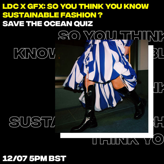LDC x GFX: So You Think You Know Sustainable Fashion: Save the Oceans Quiz