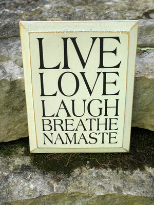Live, Love, Laugh, Breathe, Namaste
