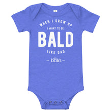 Load image into Gallery viewer, When I Grow Up I Want to be Bald Like Dad - Onesie