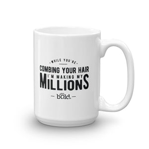 While You are Combing your Hair, I am making My Millions Mug