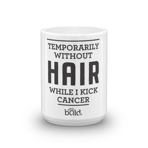 Temporarily Without Hair While I Kick Cancer Mug