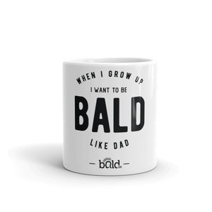 When I Grow Up I Want To Be Bald Like Dad Mug
