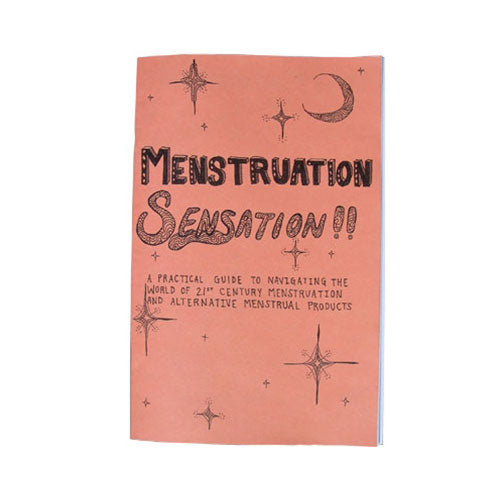Menstruation Sensation: A Practical Guide to Menstruation and Alternative Menstrual Products