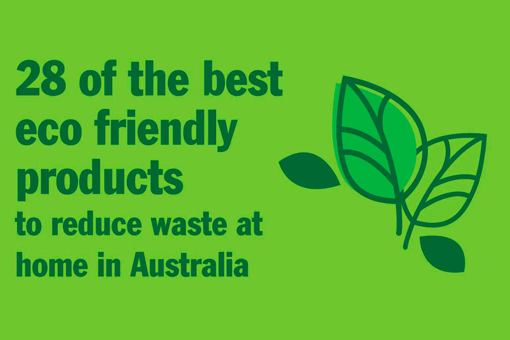 28 of the best eco friendly products to reduce waste at home in Australia
