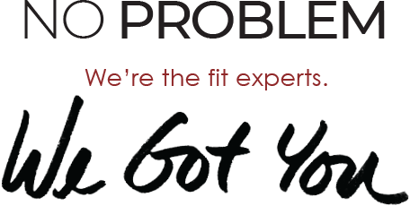 No Problem We are the fit experts