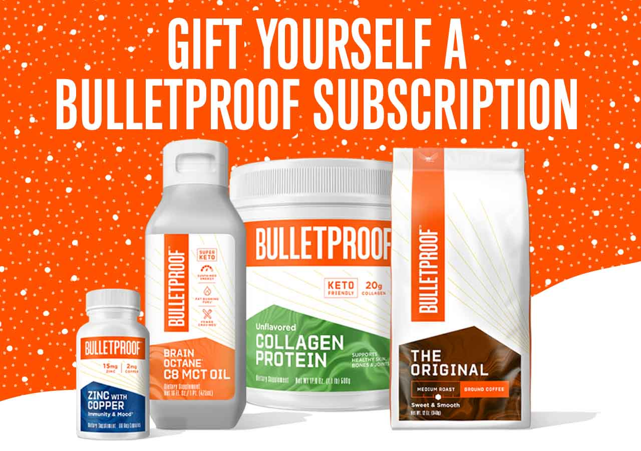 Gift yourself a Bulletproof subscription