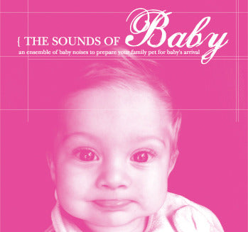 Sounds Of Baby CD: Preparing Your Dog For Baby's Arrival