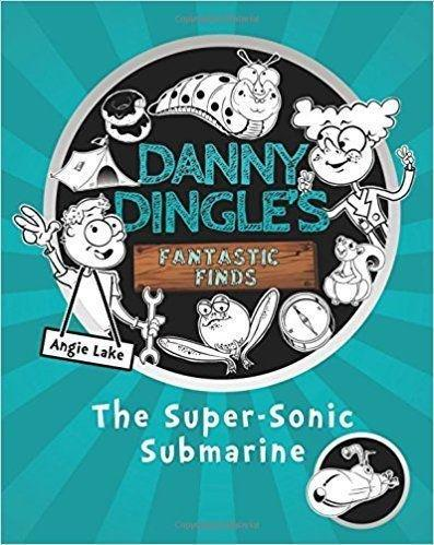 Danny Dingle's Fantastic Finds: The Super-Sonic Submarine - Fiction - Paperback - Angie Lake - Books2Door