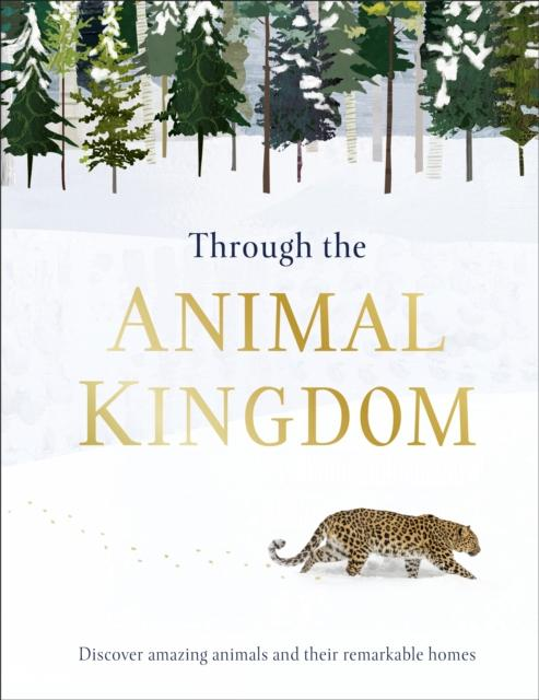 Through the Animal Kingdom : Discover Amazing Animals and Their Remarkable Homes Popular Titles Dorling Kindersley Ltd