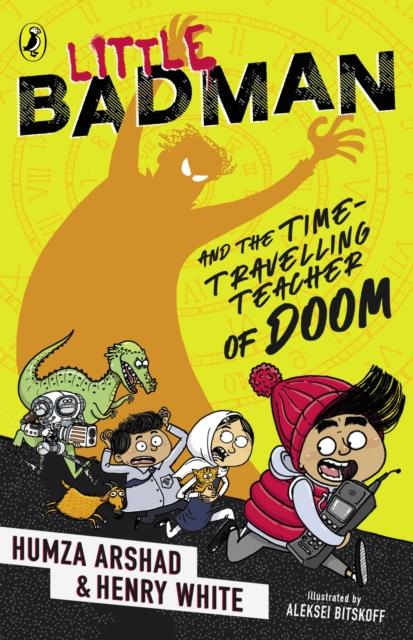 Little Badman and the Time-travelling Teacher of Doom Popular Titles Penguin Random House Children's UK