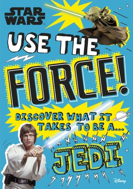 Star Wars Use the Force! : Discover what it takes to be a Jedi Popular Titles Dorling Kindersley Ltd