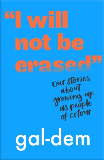 I Will Not Be Erased: Our stories about growing up as people of colour