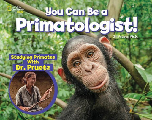 You Can Be a Primatologist : Exploring Monkeys and Apes with Dr. Jill Pruetz