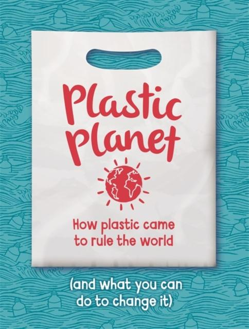 Plastic Planet : How Plastic Came to Rule the World (and What You Can Do to Change It)