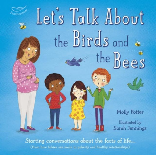 Let's Talk About the Birds and the Bees : Starting conversations about the facts of life (From how babies are made to puberty and healthy relationships)