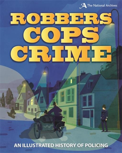Robbers, Cops, Crime : An Illustrated History of Policing